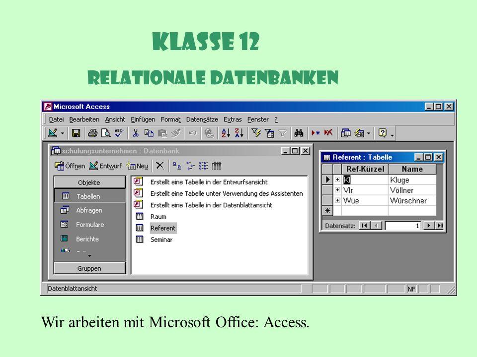 Klasse 12 Relationale DatenBanken Wir arbeiten mit Microsoft Office: Access.