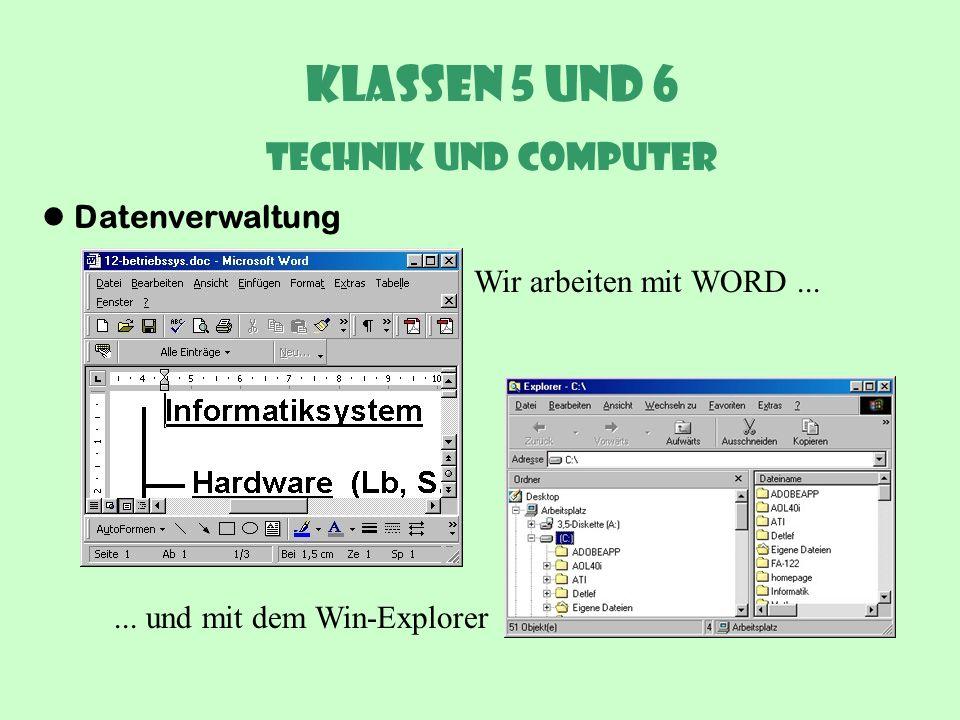 Klassen 5 und 6 Technik und Computer Datenverwaltung Wir arbeiten mit WORD...... und mit dem Win-Explorer