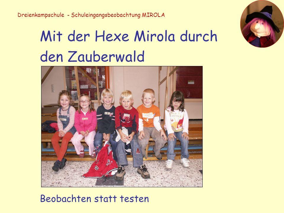 Dreienkampschule - Schuleingangsbeobachtung MIROLA Mit der Hexe Mirola durch den Zauberwald Beobachten statt testen