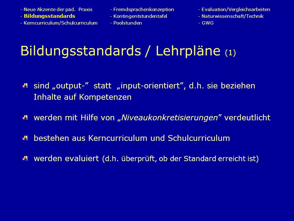 Bildungsstandards / Lehrpläne (1) sind output- statt input-orientiert, d.h.