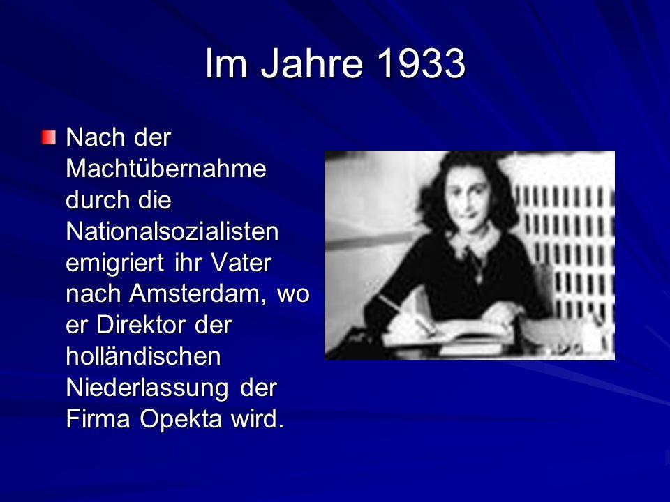 Im Jahre 1933 Nach der Machtübernahme durch die Nationalsozialisten emigriert ihr Vater nach Amsterdam, wo er Direktor der holländischen Niederlassung der Firma Opekta wird.