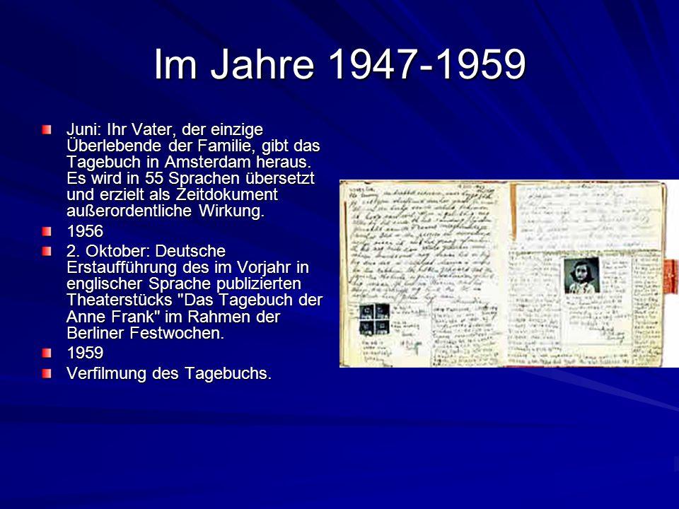 Im Jahre 1947-1959 Juni: Ihr Vater, der einzige Überlebende der Familie, gibt das Tagebuch in Amsterdam heraus.