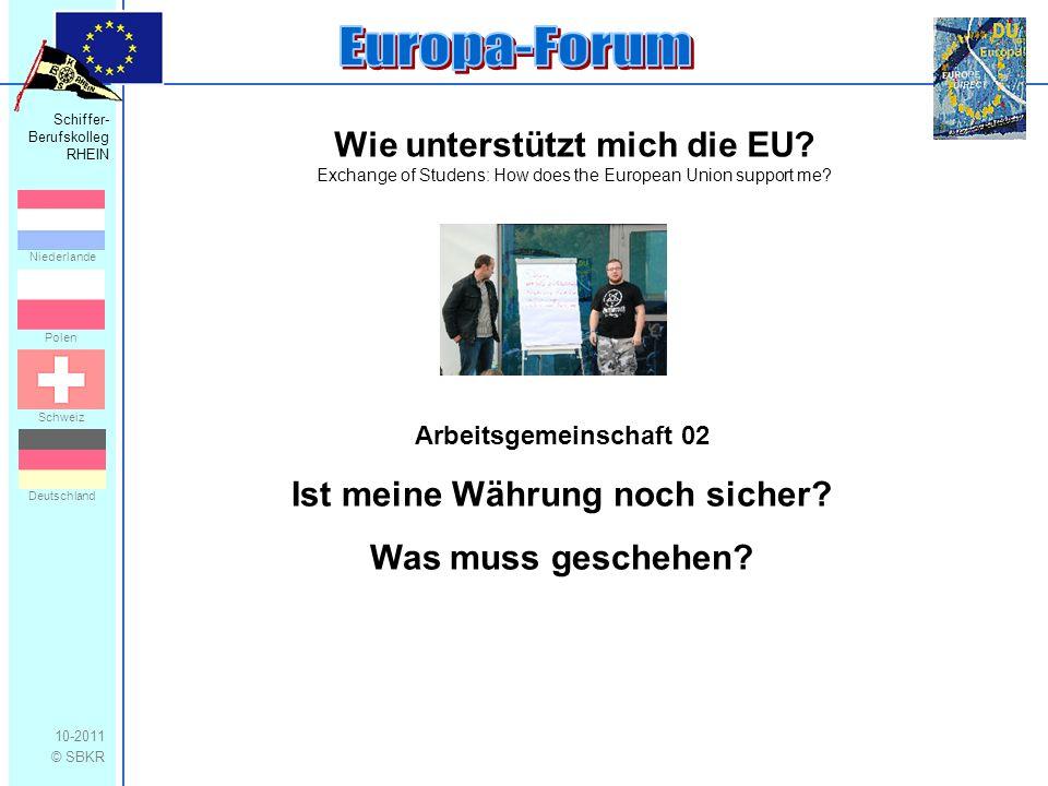 Schiffer- Berufskolleg RHEIN 10-2011 © SBKR Niederlande Polen Schweiz Deutschland Wie unterstützt mich die EU? Exchange of Studens: How does the Europ