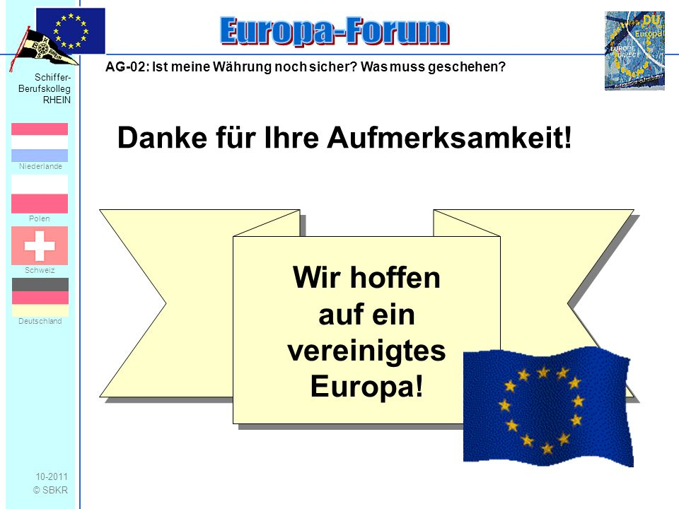 Schiffer- Berufskolleg RHEIN 10-2011 © SBKR Niederlande Polen Schweiz Deutschland AG-02: Ist meine Währung noch sicher? Was muss geschehen? Danke für