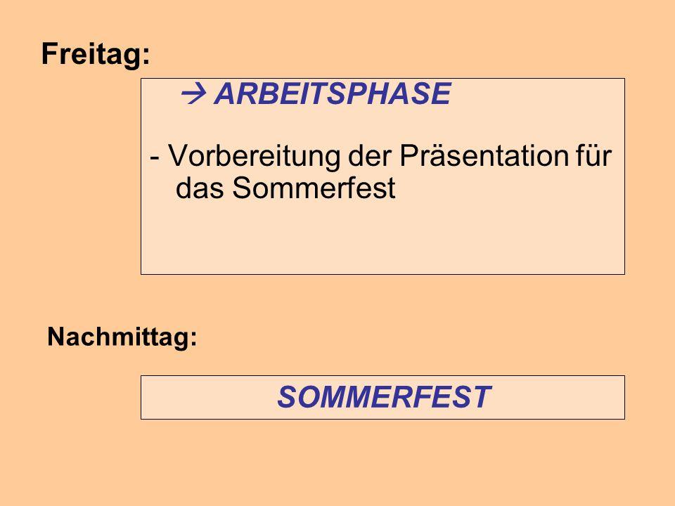 Freitag: ARBEITSPHASE - Vorbereitung der Präsentation für das Sommerfest Nachmittag: SOMMERFEST