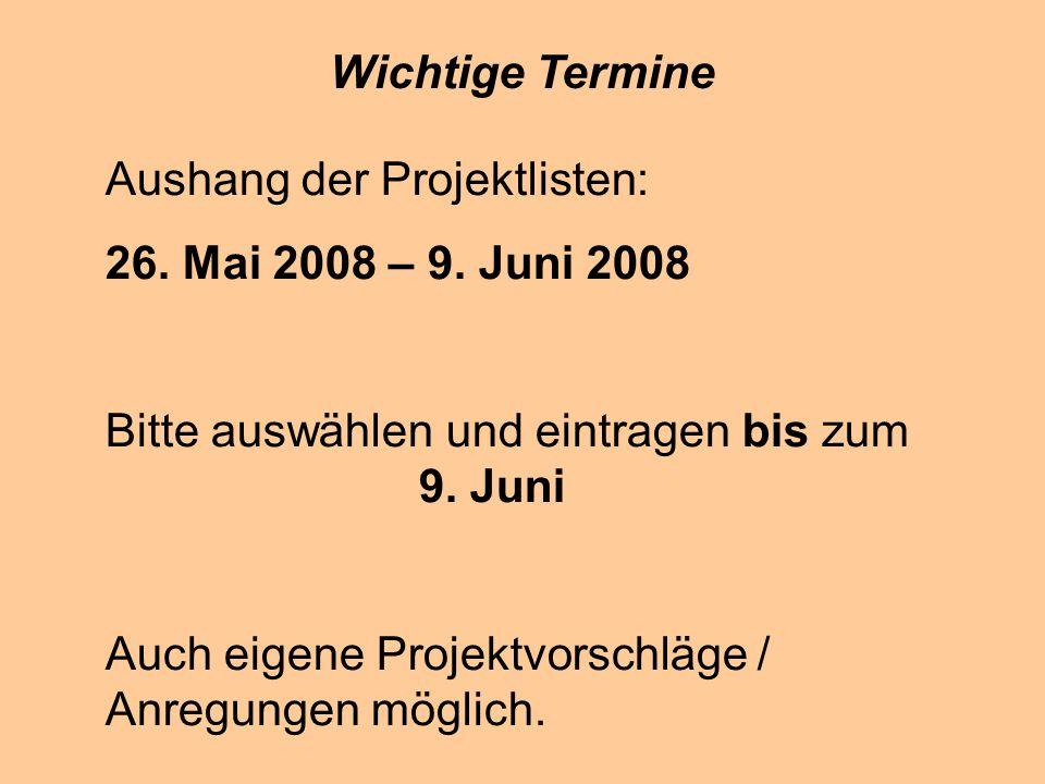 Wichtige Termine Aushang der Projektlisten: 26.Mai 2008 – 9.