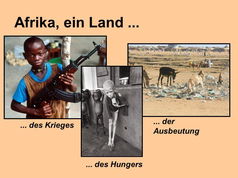 Afrika, ein Land...... des Krieges... des Hungers... der Ausbeutung