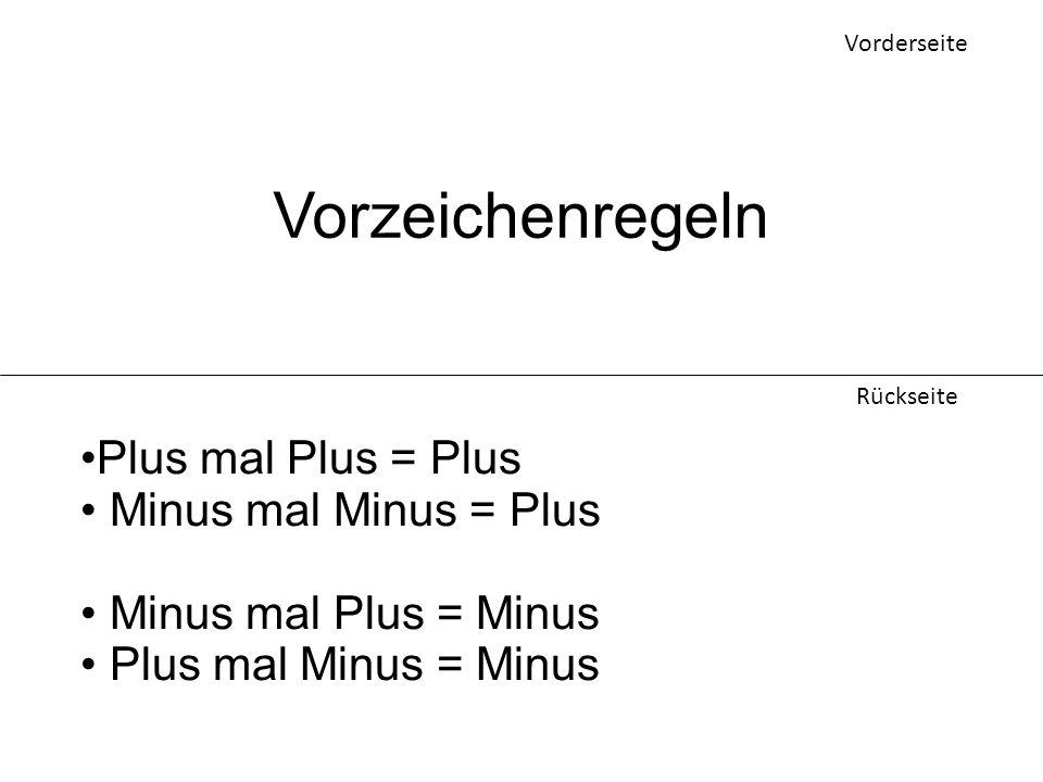 Vorderseite Rückseite Vorzeichenregeln Plus mal Plus = Plus Minus mal Minus = Plus Minus mal Plus = Minus Plus mal Minus = Minus
