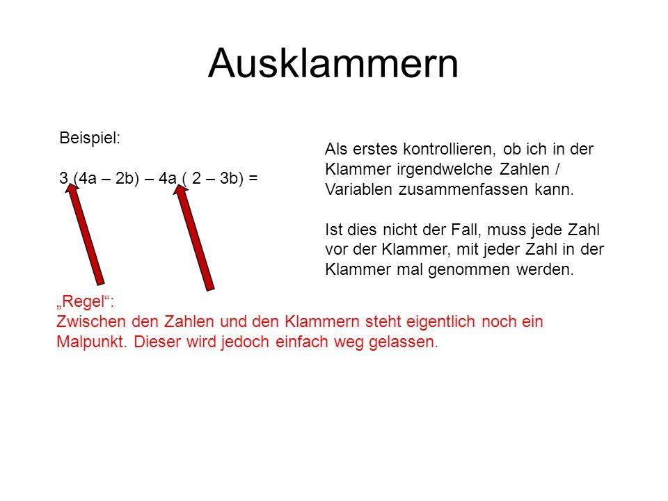 Ausklammern Beispiel: 3 (4a – 2b) – 4a ( 2 – 3b) = Regel: Zwischen den Zahlen und den Klammern steht eigentlich noch ein Malpunkt.