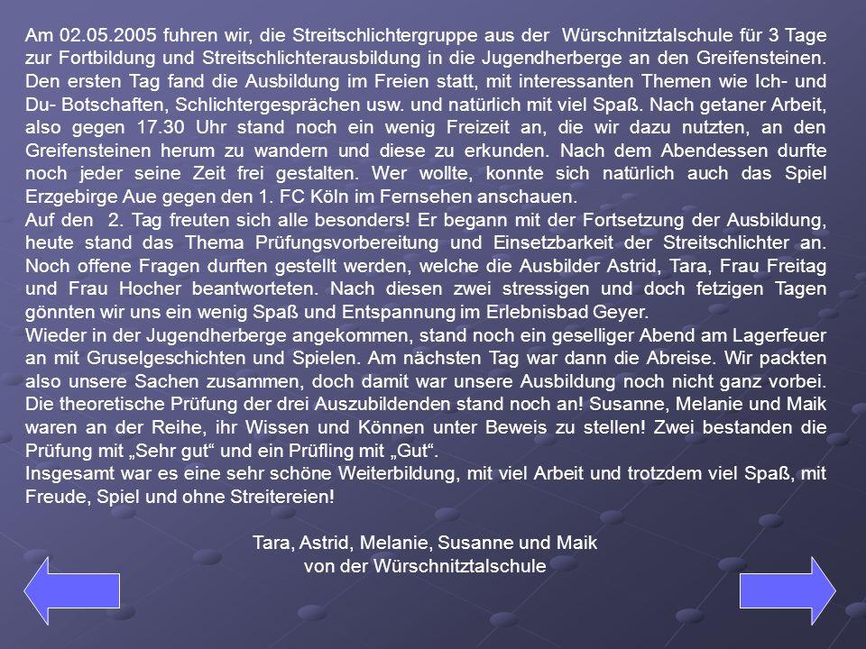 Am 02.05.2005 fuhren wir, die Streitschlichtergruppe aus der Würschnitztalschule für 3 Tage zur Fortbildung und Streitschlichterausbildung in die Juge