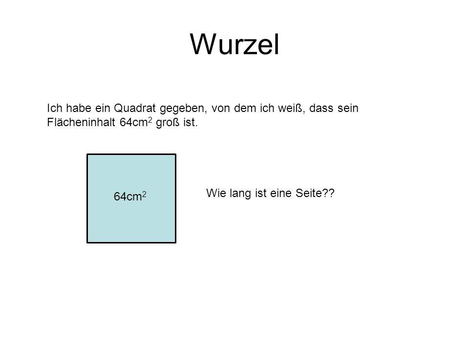 Wurzel Ich habe ein Quadrat gegeben, von dem ich weiß, dass sein Flächeninhalt 64cm 2 groß ist. 64cm 2 Wie lang ist eine Seite??
