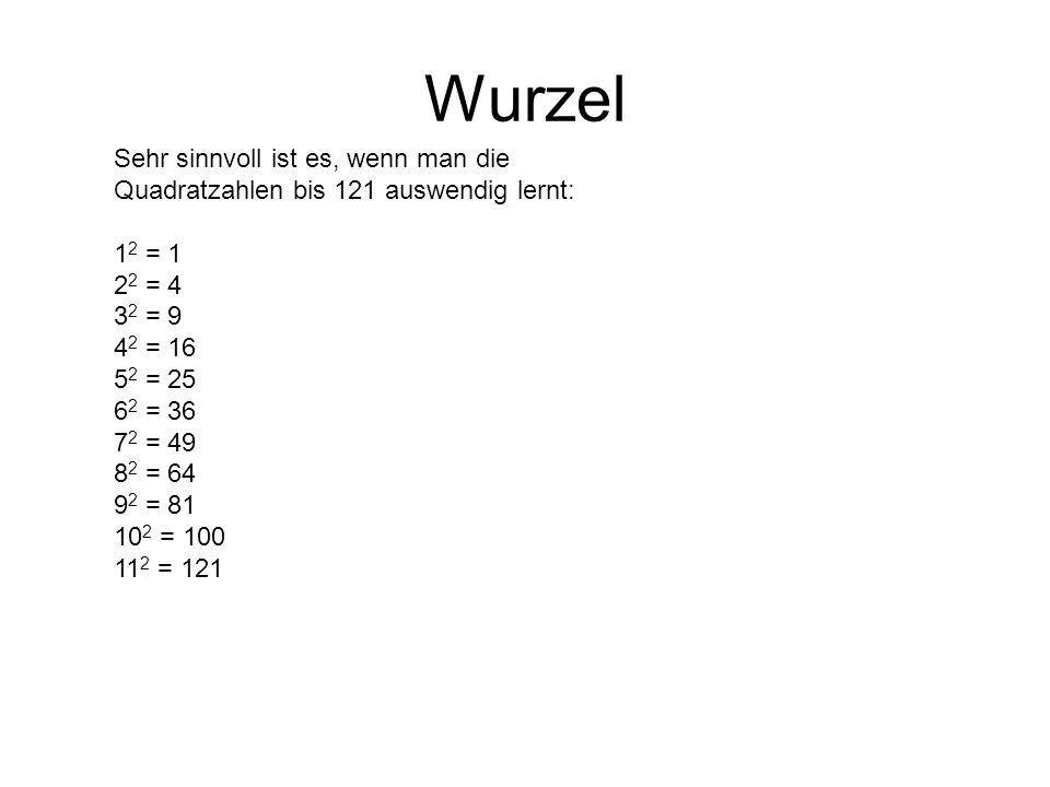 Wurzel Sehr sinnvoll ist es, wenn man die Quadratzahlen bis 121 auswendig lernt: 1 2 = 1 2 2 = 4 3 2 = 9 4 2 = 16 5 2 = 25 6 2 = 36 7 2 = 49 8 2 = 64