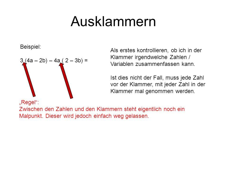 Ausklammern Beispiel: 3 (4a – 2b) – 4a ( 2 – 3b) = Regel: Zwischen den Zahlen und den Klammern steht eigentlich noch ein Malpunkt. Dieser wird jedoch