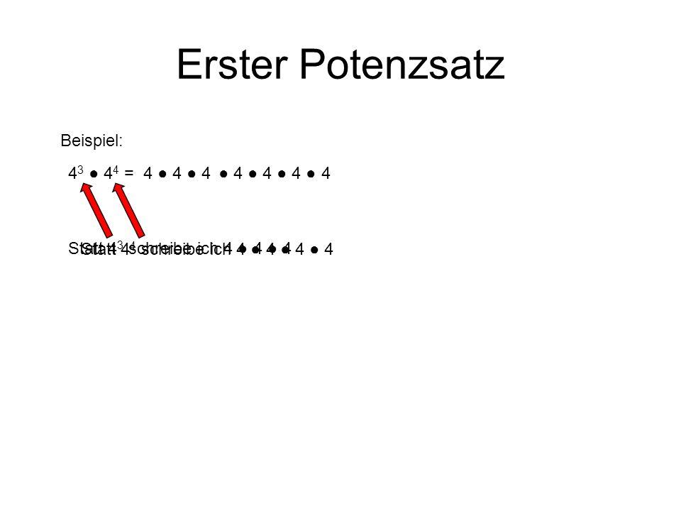 Erster Potenzsatz Beispiel: 4 3 4 4 =4 4 4 4 4 4 4 Die 4 wird also insgesamt 7 mal mit sich selbst mal genommen.