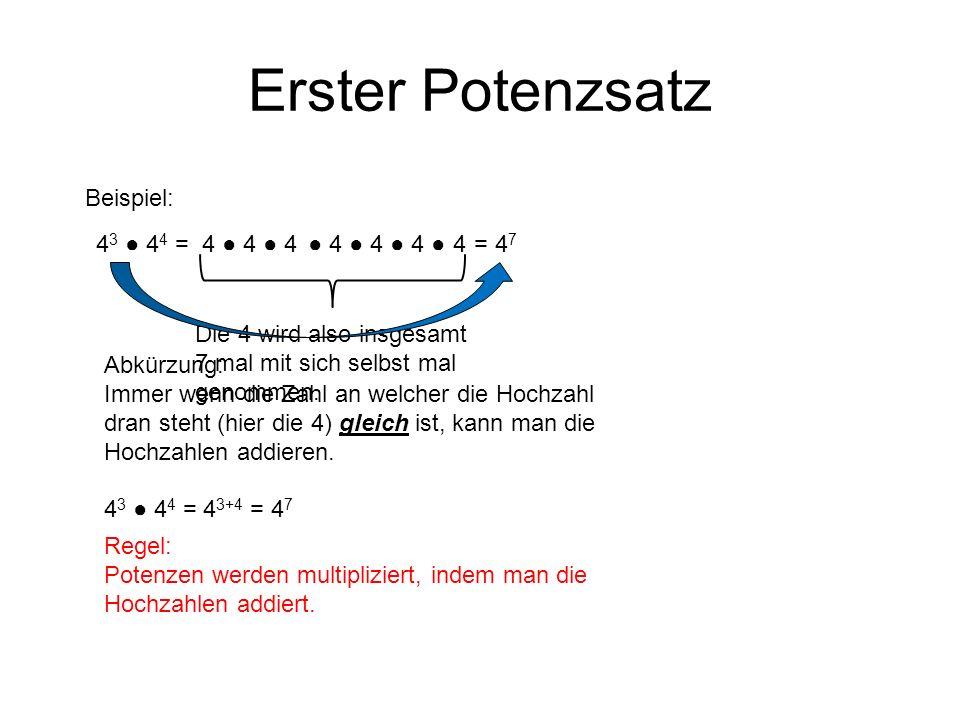 Erster Potenzsatz Beispiel: 4 3 4 4 =4 4 4 4 4 4 4 Die 4 wird also insgesamt 7 mal mit sich selbst mal genommen. = 4 7 Abkürzung: Immer wenn die Zahl