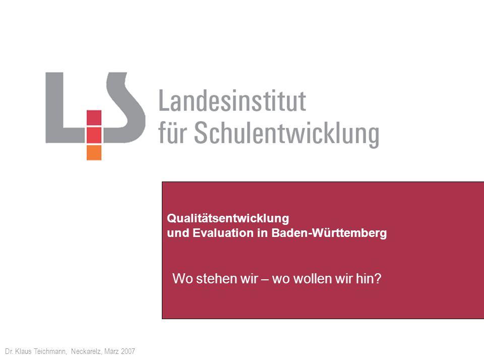 Qualitätsentwicklung und Evaluation in Baden-Württemberg Wo stehen wir – wo wollen wir hin? Dr. Klaus Teichmann, Neckarelz, März 2007