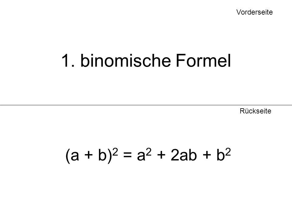 Vorderseite Rückseite 1. binomische Formel (a + b) 2 = a 2 + 2ab + b 2