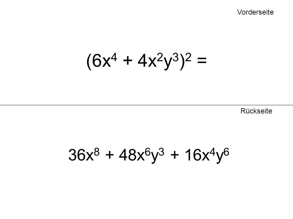 Vorderseite Rückseite (6x 4 + 4x 2 y 3 ) 2 = 36x 8 + 48x 6 y 3 + 16x 4 y 6