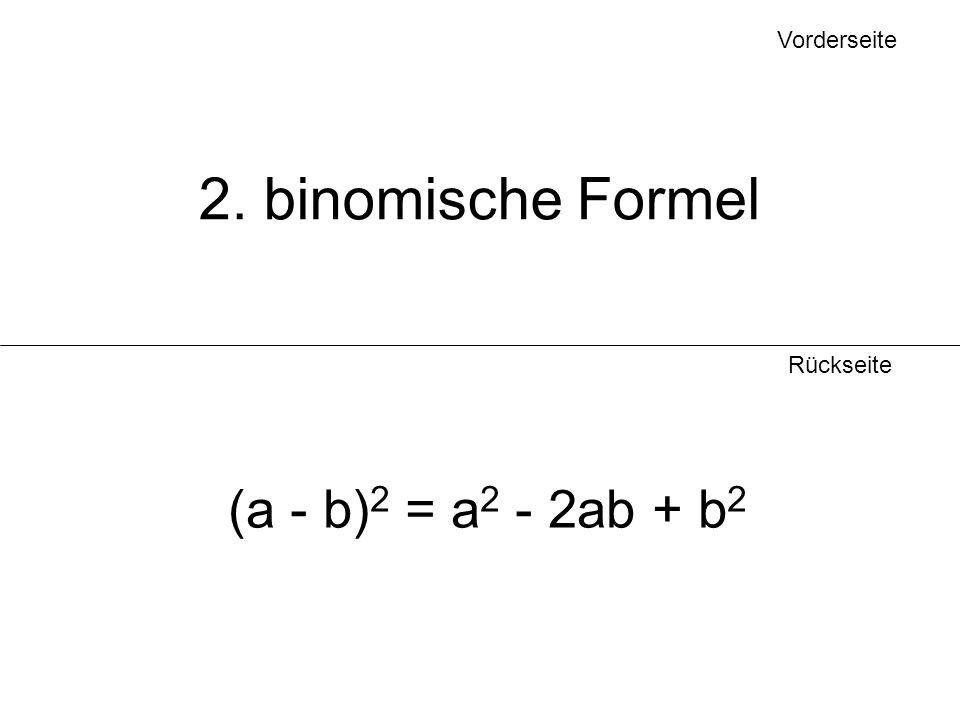 Vorderseite Rückseite 2. binomische Formel (a - b) 2 = a 2 - 2ab + b 2