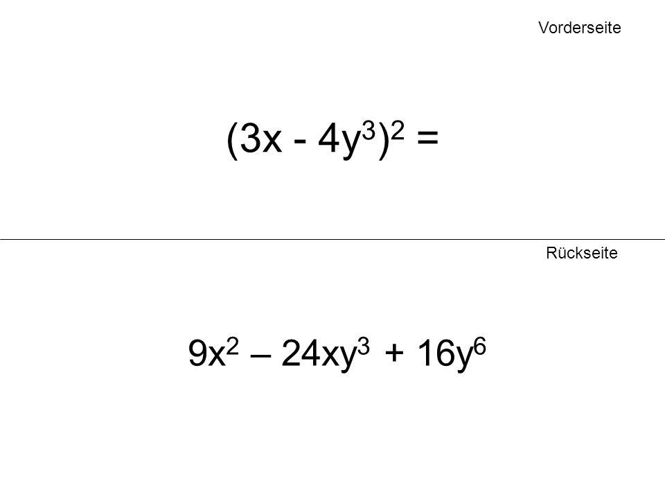 Vorderseite Rückseite (3x - 4y 3 ) 2 = 9x 2 – 24xy 3 + 16y 6