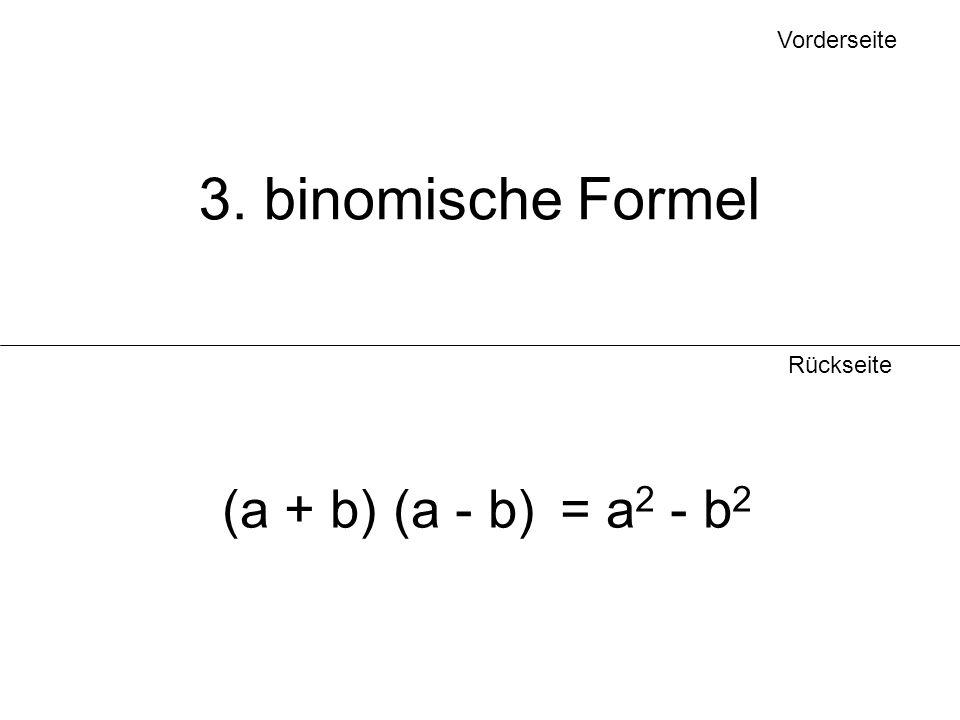 Vorderseite Rückseite 3. binomische Formel (a + b) (a - b) = a 2 - b 2