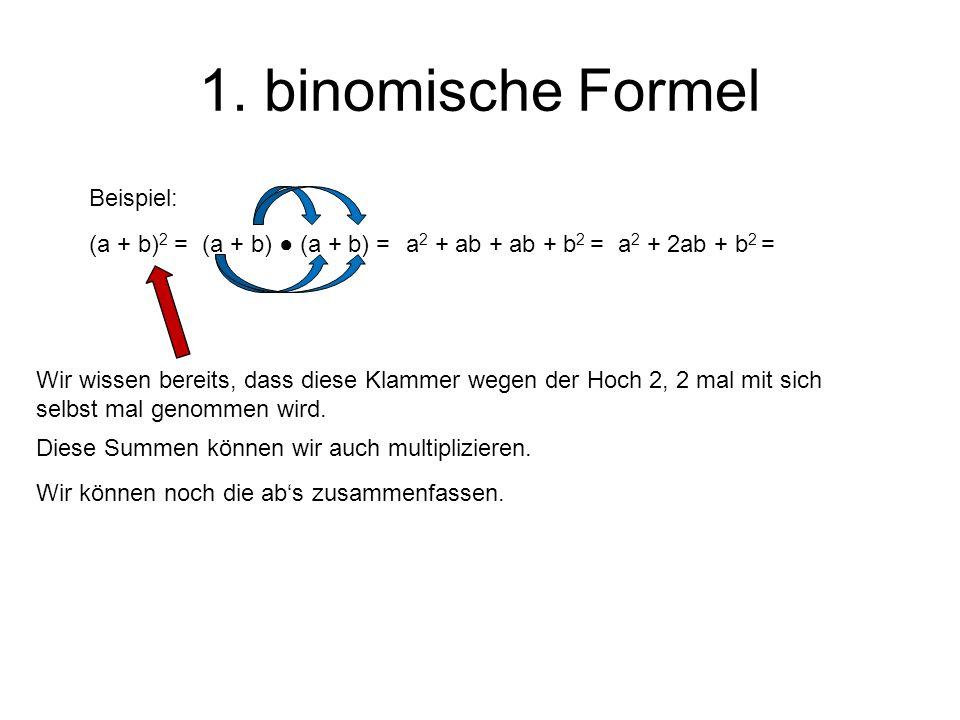 1. binomische Formel (a + b) 2 = Wir wissen bereits, dass diese Klammer wegen der Hoch 2, 2 mal mit sich selbst mal genommen wird. Beispiel: (a + b) (
