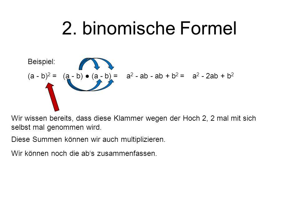 2. binomische Formel (a - b) 2 = Wir wissen bereits, dass diese Klammer wegen der Hoch 2, 2 mal mit sich selbst mal genommen wird. Beispiel: (a - b) (