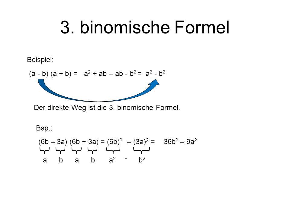 3. binomische Formel Beispiel: (a - b) (a + b) =a 2 + ab – ab - b 2 =a 2 - b 2 Der direkte Weg ist die 3. binomische Formel. Bsp.: aba2a2 - b2b2 (6b –