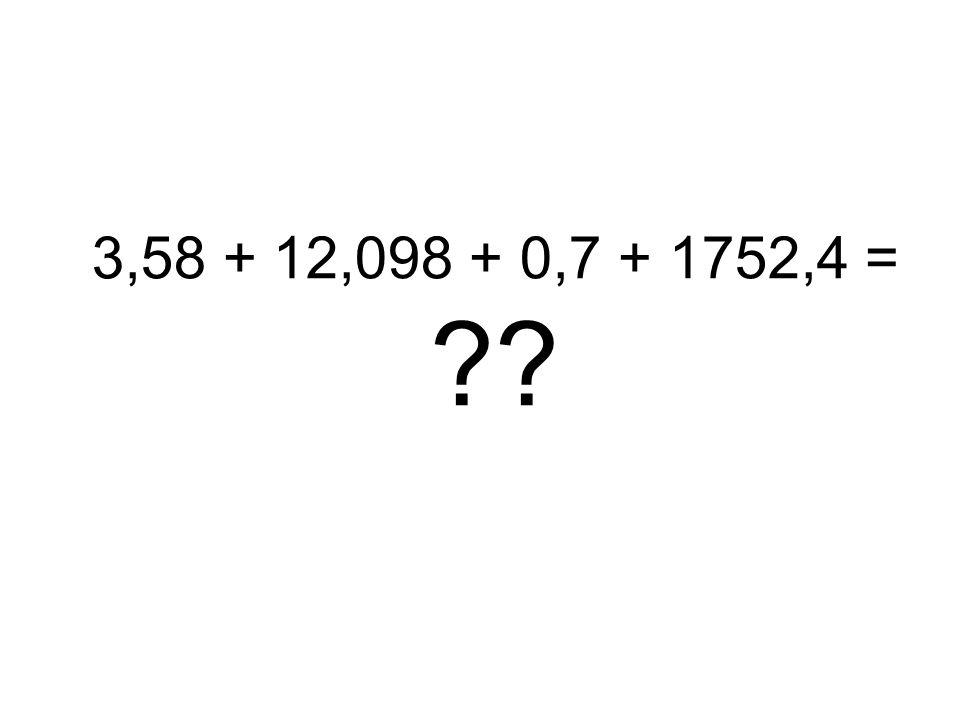 3,58 + 12,098 + 0,7 + 1752,4 = ??