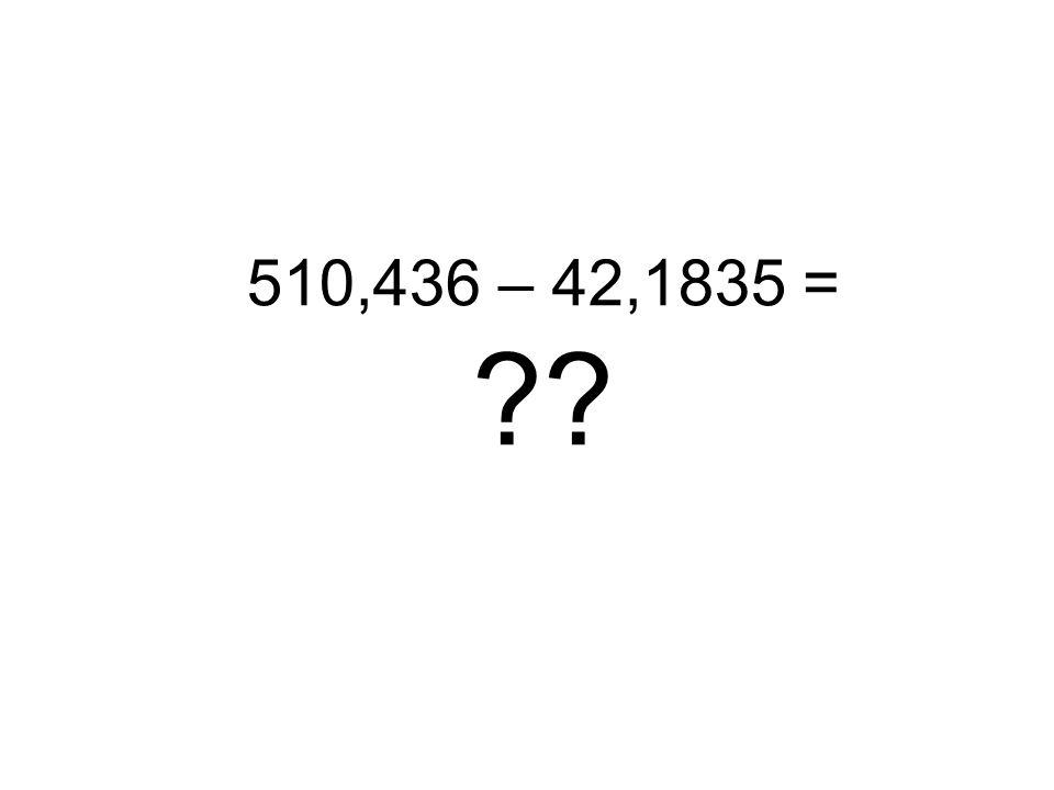 510,436 – 42,1835 = ??