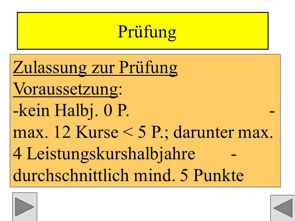 Zulassung zur Prüfung Voraussetzung: -kein Halbj. 0 P.
