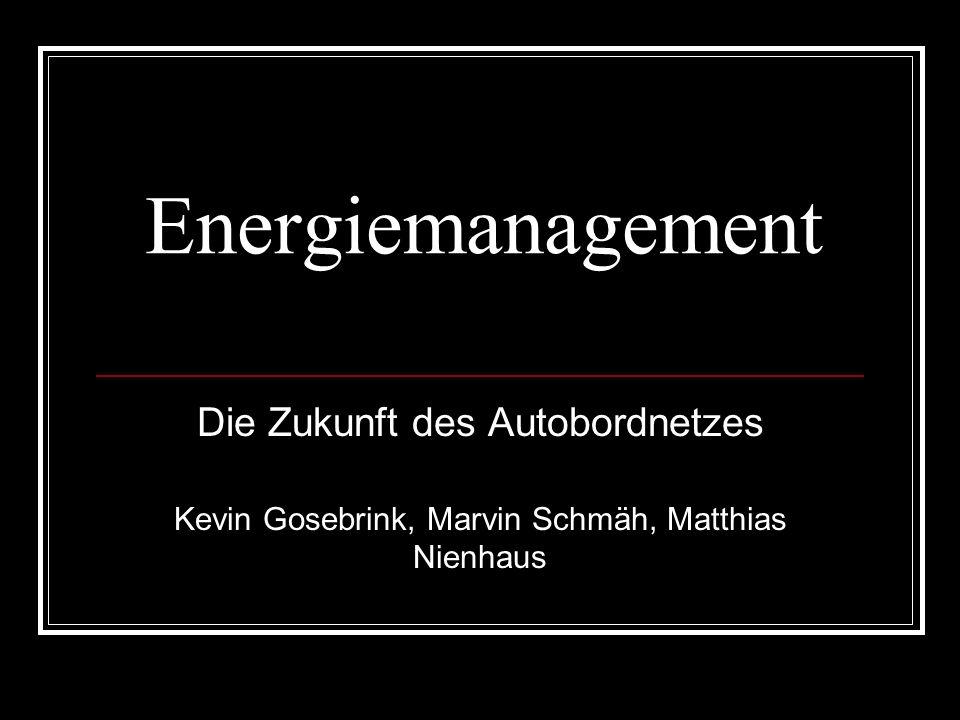 Die Zukunft des Autobordnetzes Kevin Gosebrink, Marvin Schmäh, Matthias Nienhaus Energiemanagement