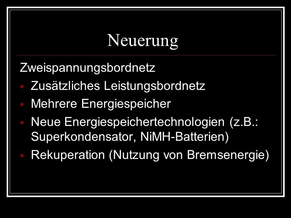 Neuerung Zweispannungsbordnetz Zusätzliches Leistungsbordnetz Mehrere Energiespeicher Neue Energiespeichertechnologien (z.B.: Superkondensator, NiMH-B