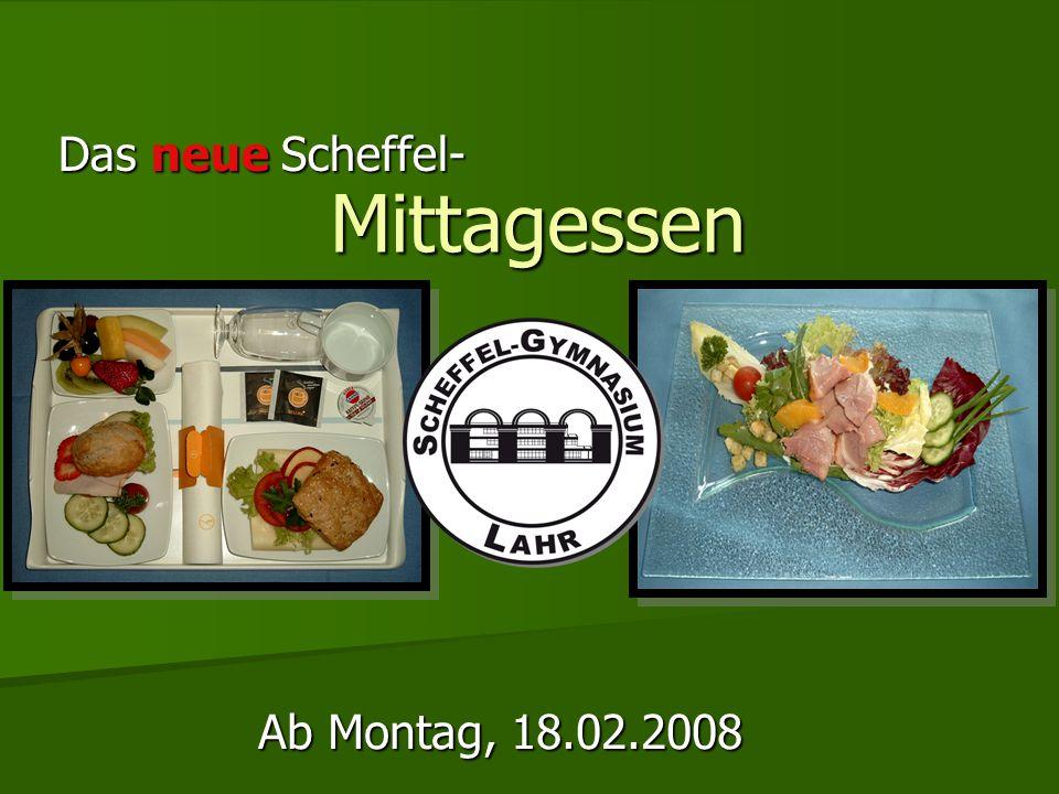 Mittagessen Das neue Scheffel- Ab Montag, 18.02.2008