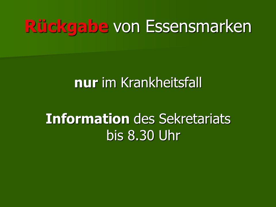 Rückgabe von Essensmarken nur im Krankheitsfall Information des Sekretariats bis 8.30 Uhr