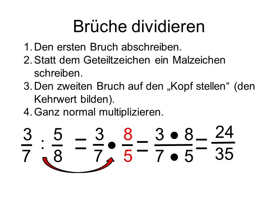 Brüche dividieren 1.Den ersten Bruch abschreiben.