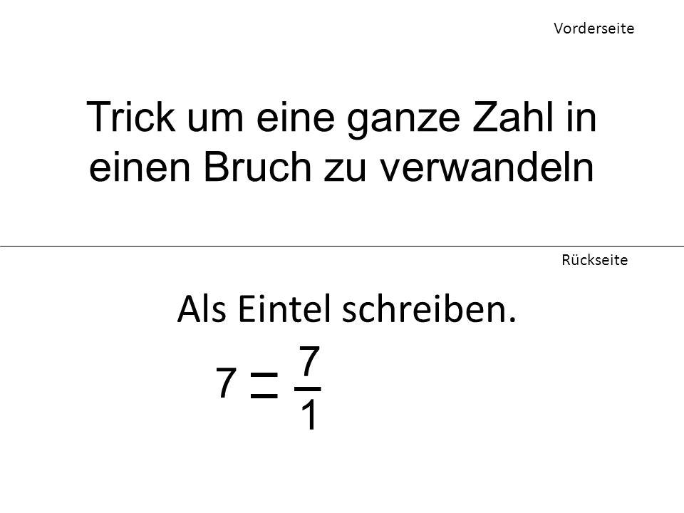 Vorderseite Rückseite Trick um eine ganze Zahl in einen Bruch zu verwandeln Als Eintel schreiben.