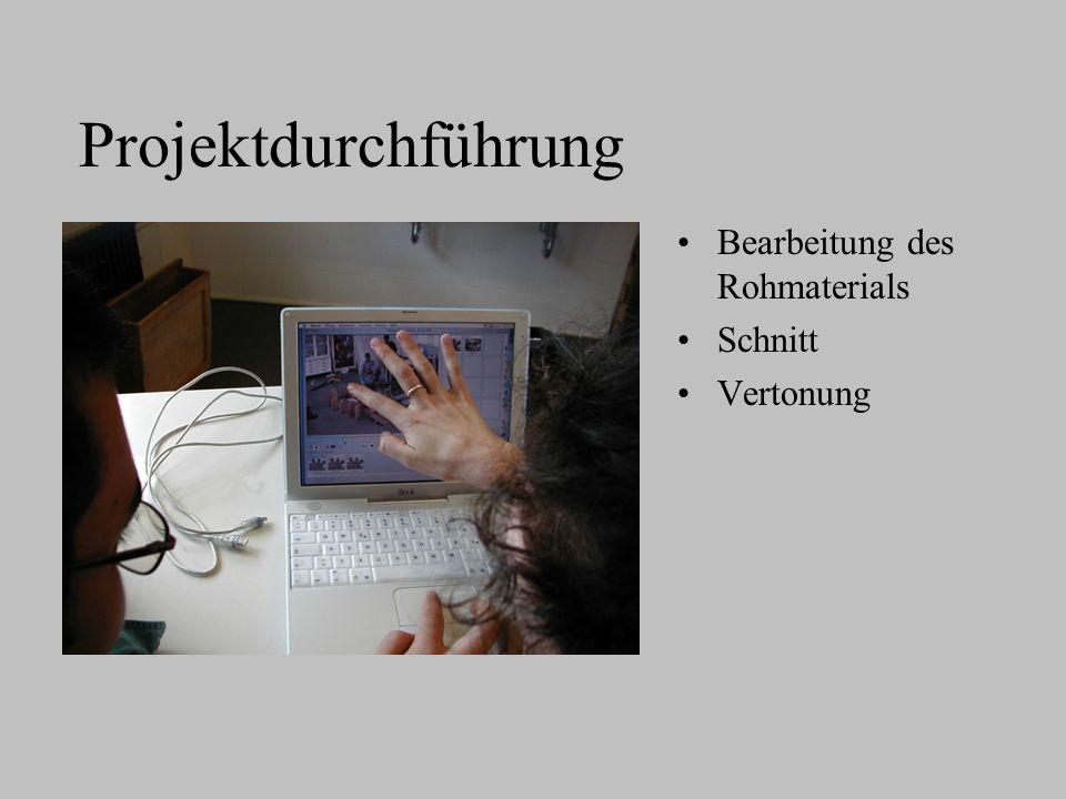Projektdurchführung Bearbeitung des Rohmaterials Schnitt Vertonung