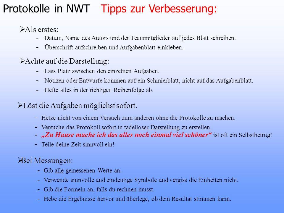 Protokolle in NWT Tipps zur Verbesserung: Als erstes: Achte auf die Darstellung: Löst die Aufgaben möglichst sofort. - Datum, Name des Autors und der