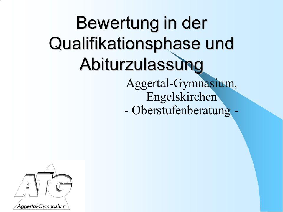 Bewertung in der Qualifikationsphase und Abiturzulassung Aggertal-Gymnasium, Engelskirchen - Oberstufenberatung -