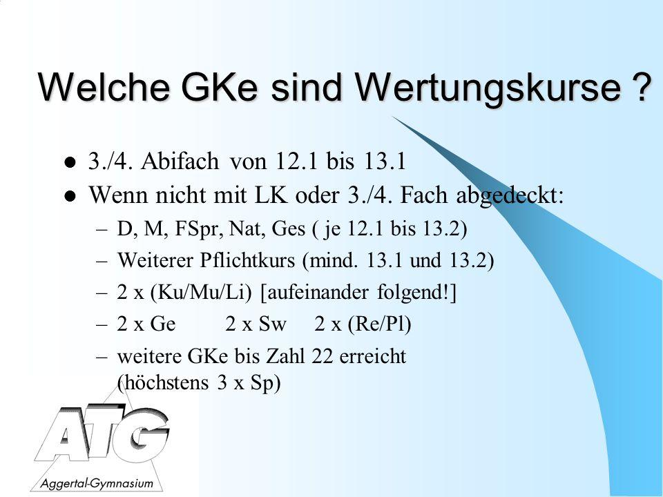 Welche GKe sind Wertungskurse . 3./4. Abifach von 12.1 bis 13.1 Wenn nicht mit LK oder 3./4.