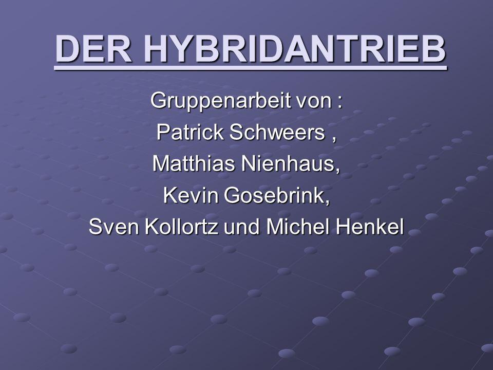 DER HYBRIDANTRIEB Gruppenarbeit von : Patrick Schweers, Matthias Nienhaus, Kevin Gosebrink, Sven Kollortz und Michel Henkel