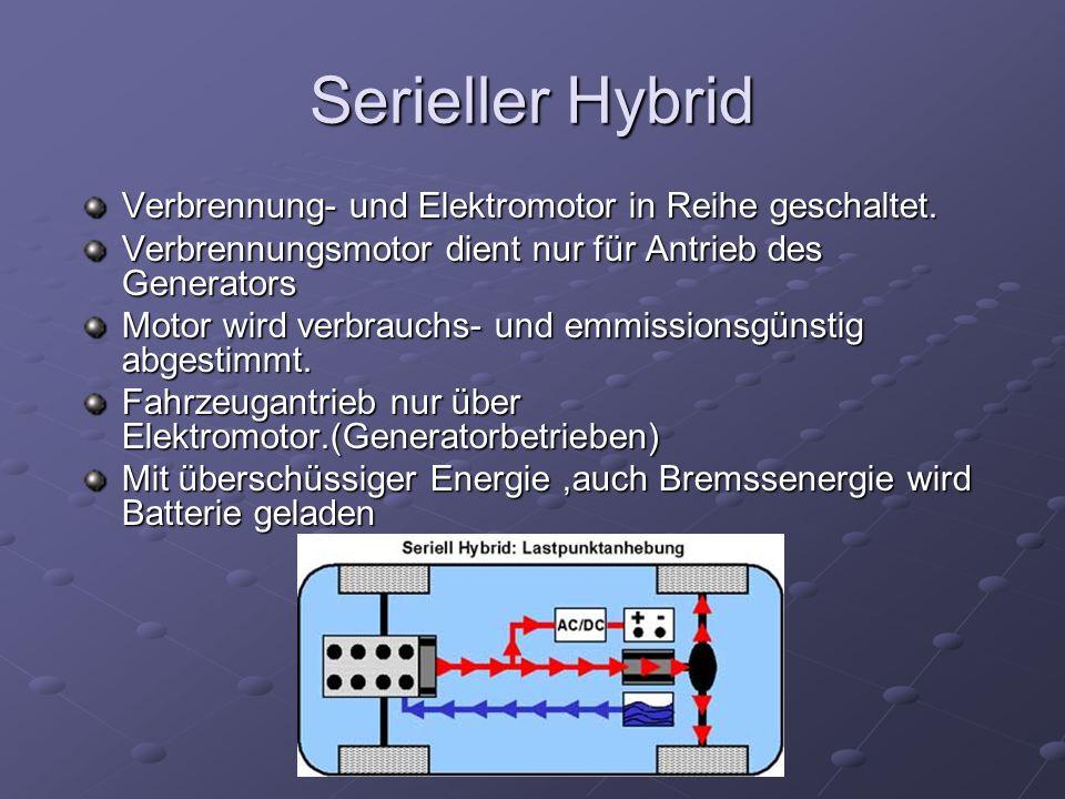 Serieller Hybrid Verbrennung- und Elektromotor in Reihe geschaltet. Verbrennungsmotor dient nur für Antrieb des Generators Motor wird verbrauchs- und