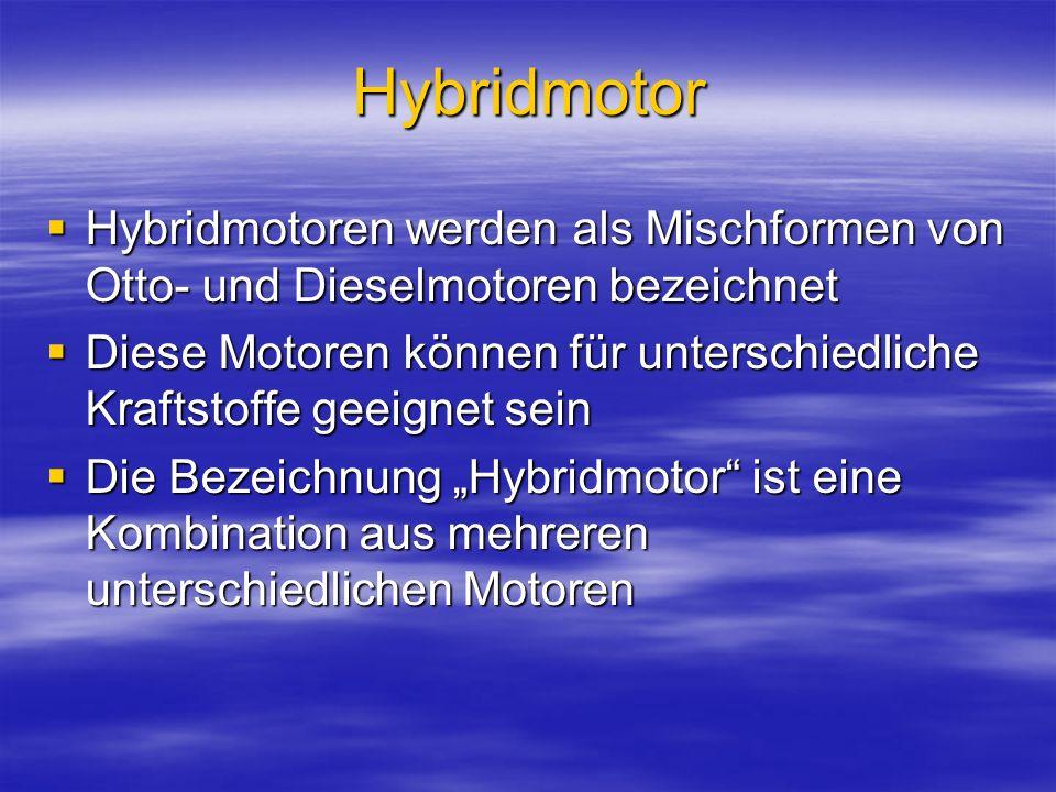 Hybridmotor Hybridmotoren werden als Mischformen von Otto- und Dieselmotoren bezeichnet Hybridmotoren werden als Mischformen von Otto- und Dieselmotor