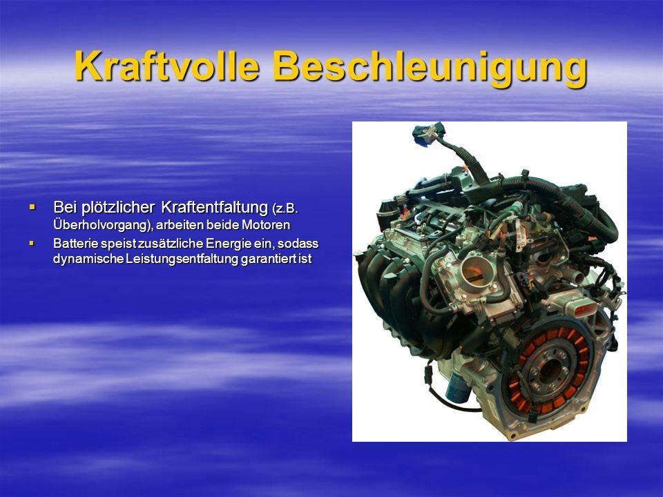 Kraftvolle Beschleunigung Bei plötzlicher Kraftentfaltung (z.B. Überholvorgang), arbeiten beide Motoren Bei plötzlicher Kraftentfaltung (z.B. Überholv