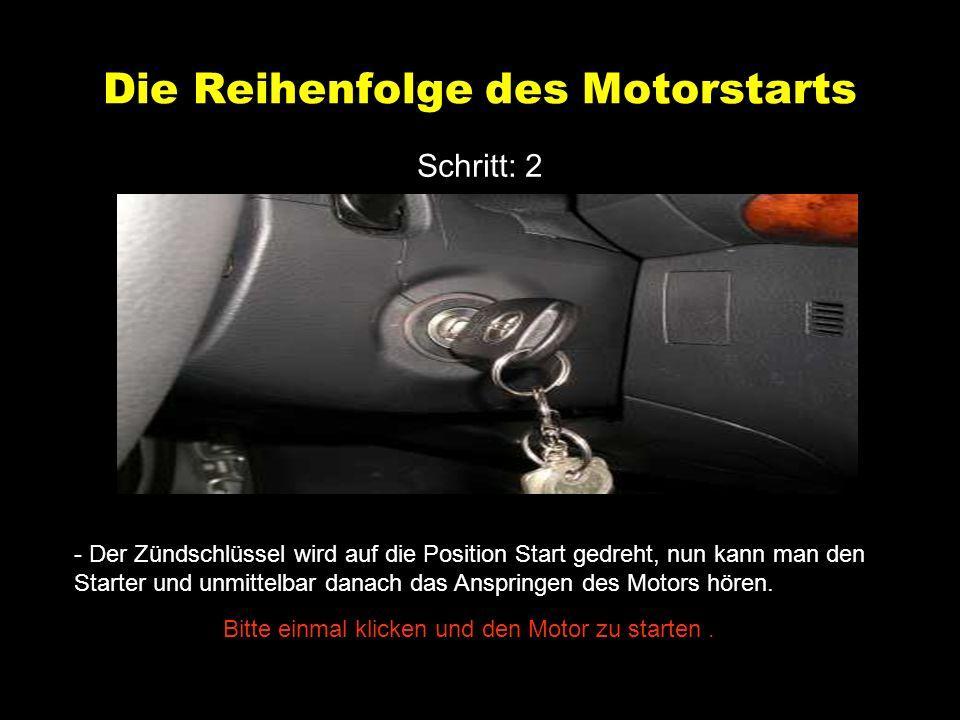 Die Reihenfolge des Motorstarts Schritt: 2 - Der Zündschlüssel wird auf die Position Start gedreht, nun kann man den Starter und unmittelbar danach das Anspringen des Motors hören.
