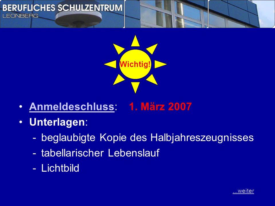 Anmeldeschluss:1. März 2007Anmeldeschluss Unterlagen: -beglaubigte Kopie des Halbjahreszeugnisses -tabellarischer Lebenslauf -Lichtbild Wichtig!...wei