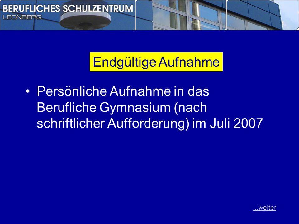 Persönliche Aufnahme in das Berufliche Gymnasium (nach schriftlicher Aufforderung) im Juli 2007 Endgültige Aufnahme...weiter
