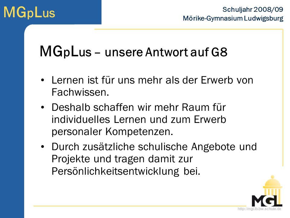http://mgl.lb.bw.schule.de MG p L us Schuljahr 2008/09 Mörike-Gymnasium Ludwigsburg Lernen ist für uns mehr als der Erwerb von Fachwissen.