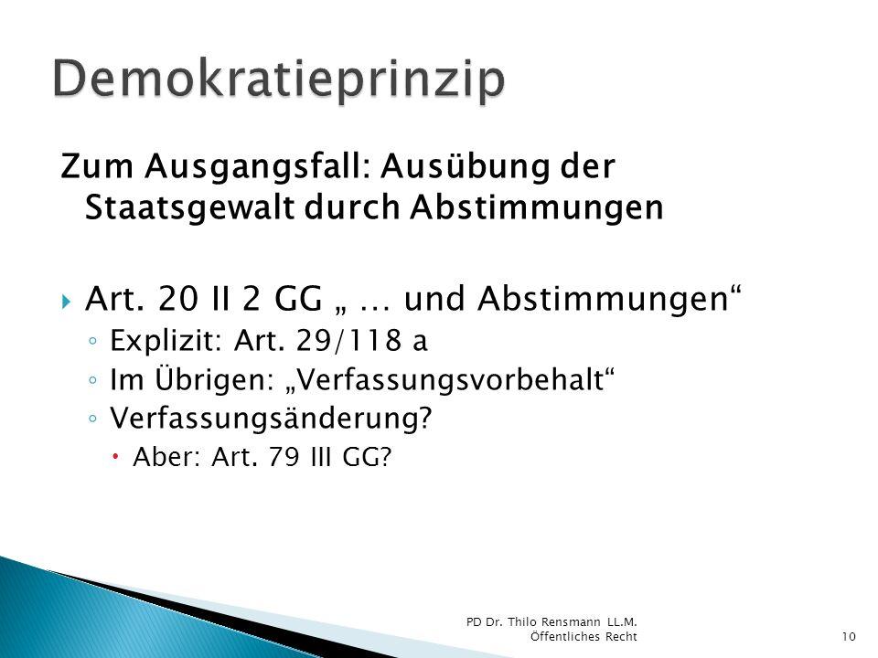 Zum Ausgangsfall: Ausübung der Staatsgewalt durch Abstimmungen Art. 20 II 2 GG … und Abstimmungen Explizit: Art. 29/118 a Im Übrigen: Verfassungsvorbe